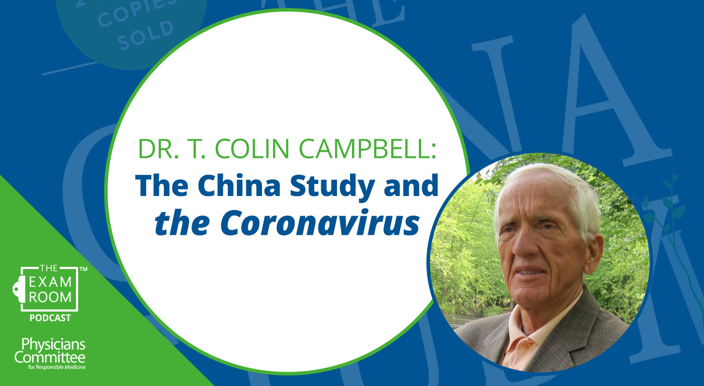 Dr. T. Colin Campbell: The China Study and the Coronavirus