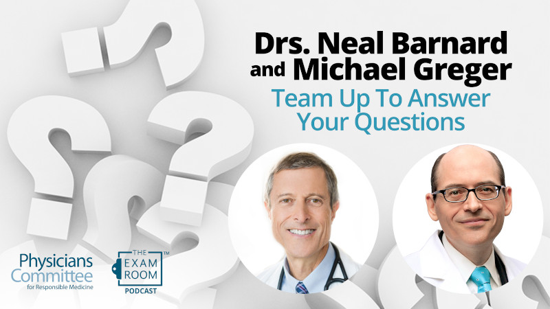 Drs. Neal Barnard and Michael Greger Team Up To Answer Your Questions!