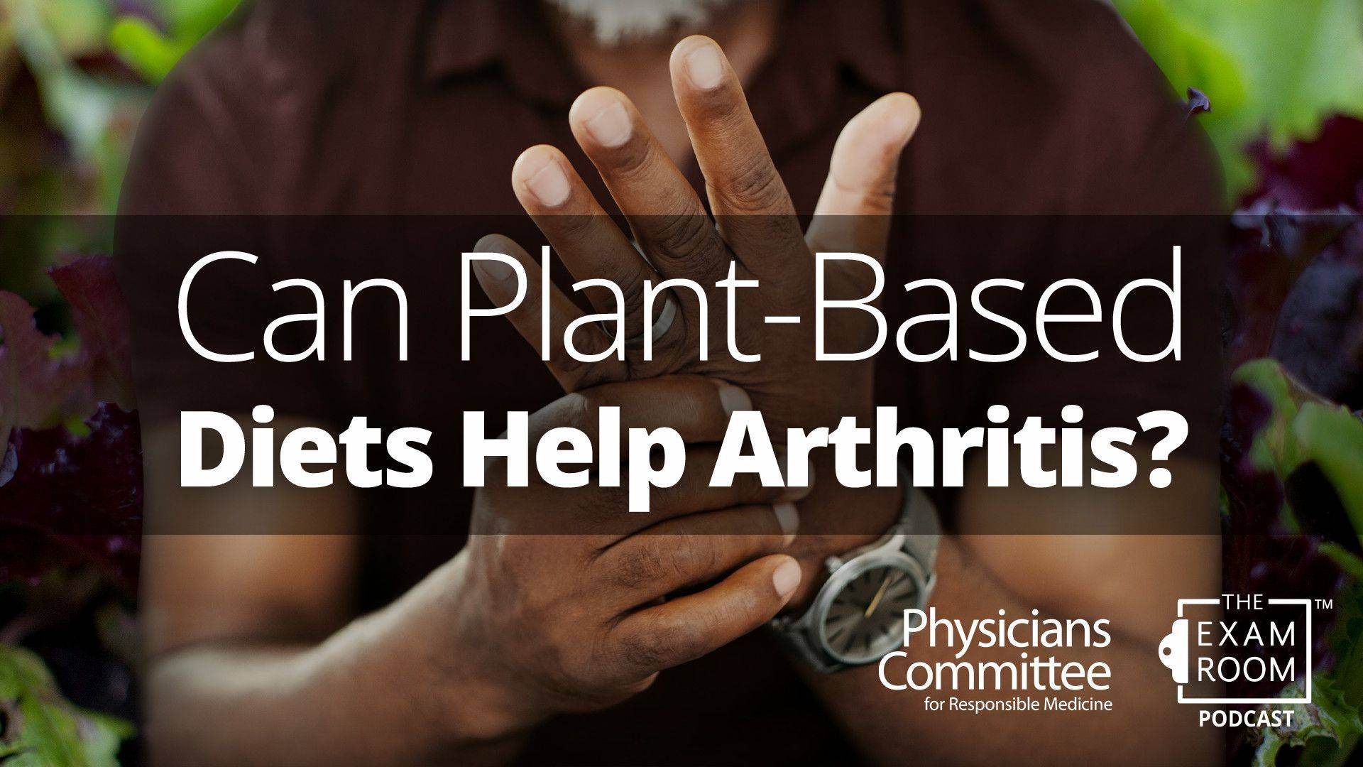 Can Plant-Based Diets Help Arthritis? | Doctor's Mailbag With Dr. Neal Barnard